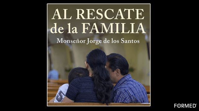 Al rescate de la familia por Monseñor...
