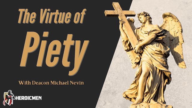 The Virtue of Piety with Deacon Michael Nevin