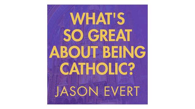 What's so Great about Being Catholic?...