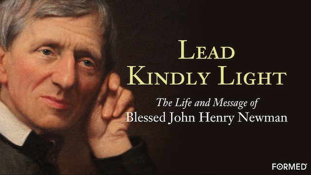 Lead Kindly Light: The Life & Message of Blessed John Henry Newman