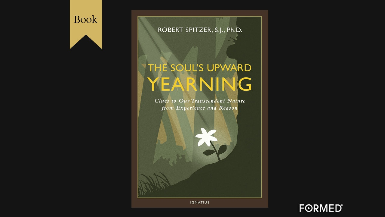 The Soul's Upward Yearning by Fr. Robert Spitzer