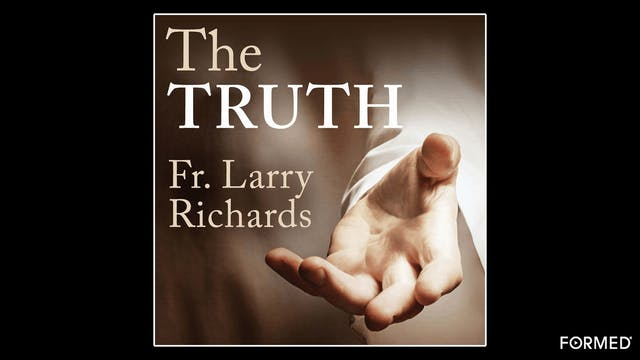 The Truth by Fr. Larry Richards