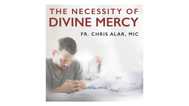 The Necessity of Divine Mercy by Fr. ...