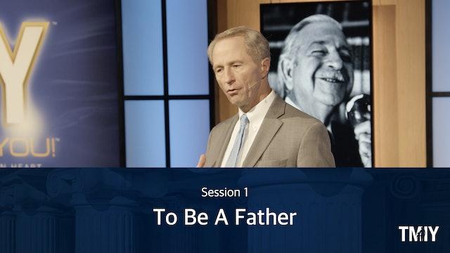 Fatherhood Session 1 - To Be A Father