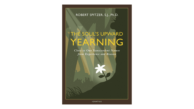 KINDLE: The Soul's Upward Yearning by Fr. Robert Spitzer