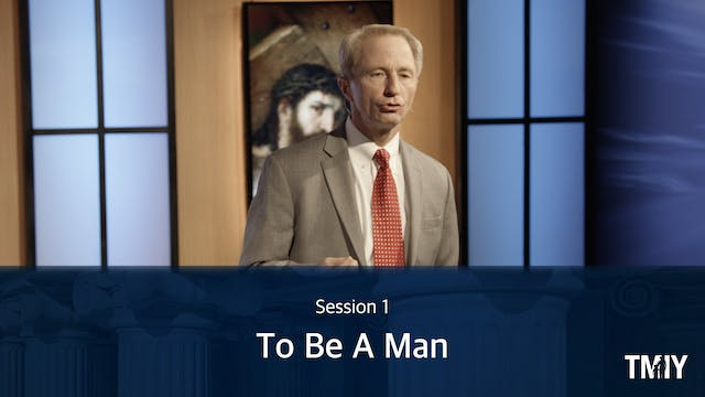 Manhood: Session 1 - To Be A Man