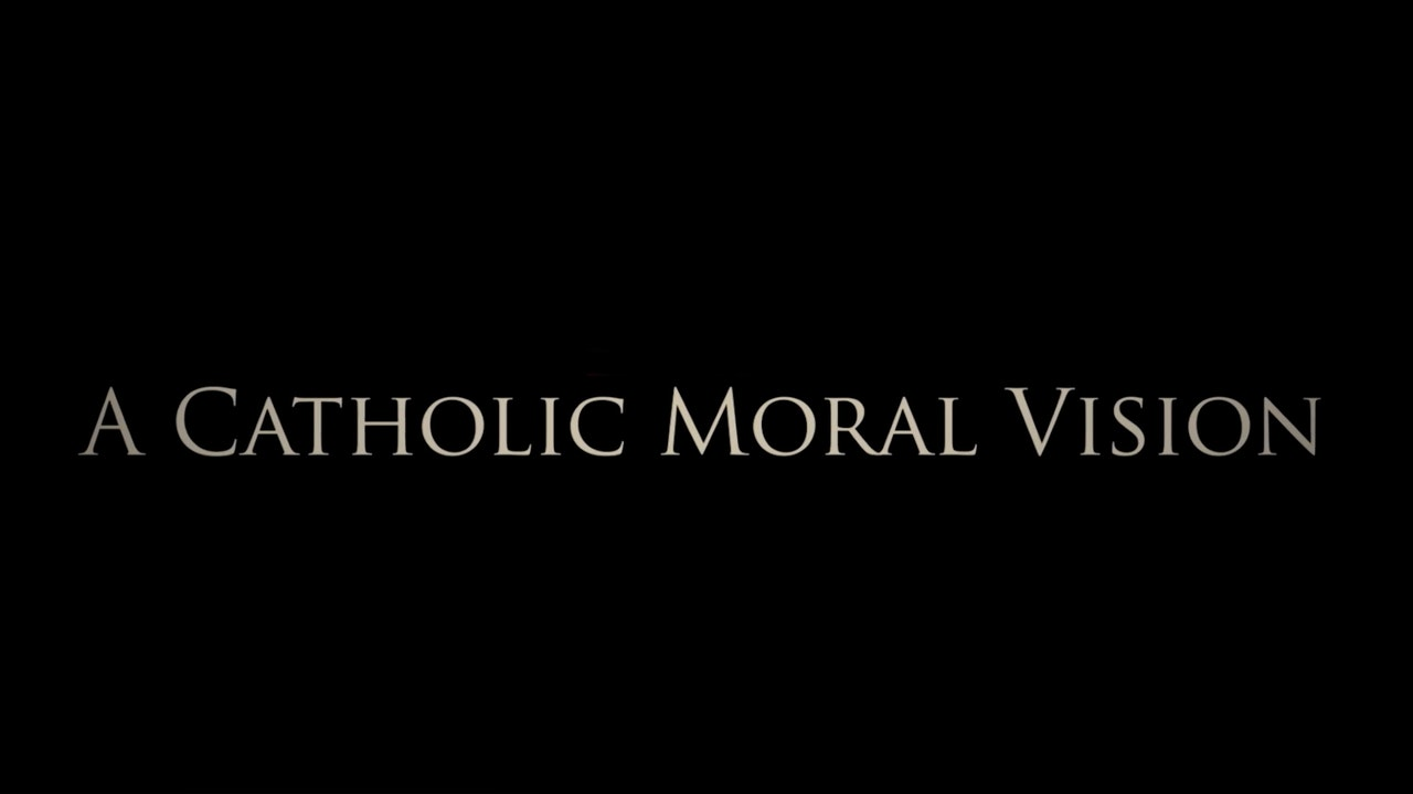 A Catholic Moral Vision: Virtue, Grace & the Path to Happiness
