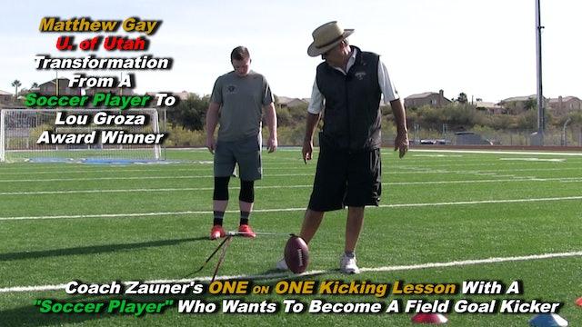 #8 Coach Zauner's ONE on ONE Kicking Lesson with Matt Gay U. of Utah Kicker