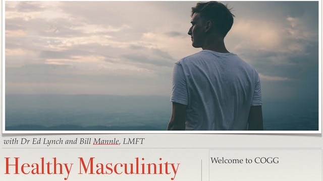 Healthy Masculinity with Dr Ed Lynch and Bill Mannle LMFT