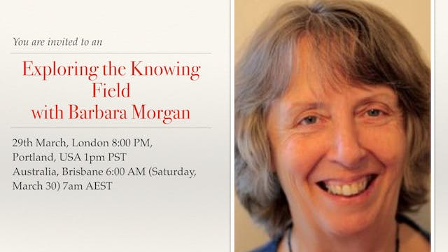 Exploring the Knowing Field - Barbara Morgan (UK)