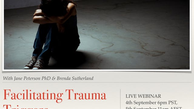 Facilitating Trauma Triggered with Jane Peterson PhD and Brenda Sutherland B.Soc.Sc (Psych) (Australia)