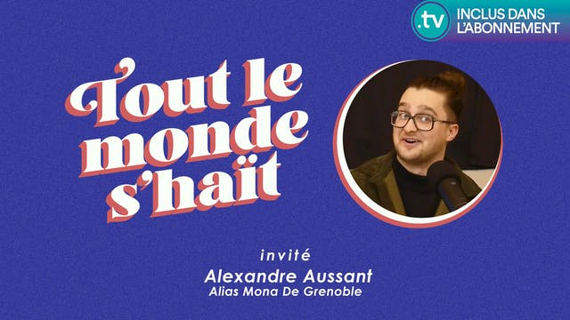 Tout le monde s'haït - Alexandre Aussant ALIAS Mona De Grenoble