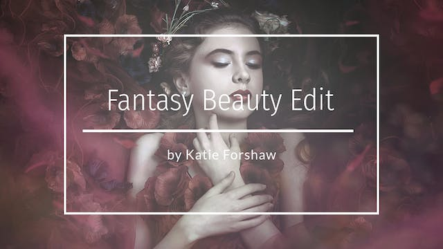 Fantasy Beauty Edit by Katie Forshaw ...