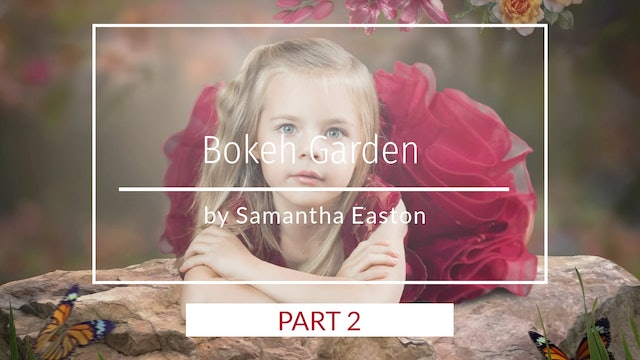 Bokeh Garden Backdrop and Composite Part 2 by Samantha Easton April 2020