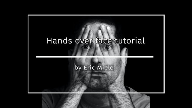 Hands Over Face Tutorial by Eric Miele APRIL 2021