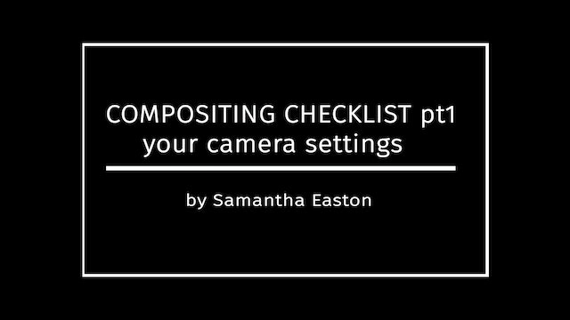 Setting Your Camera For Composites, Checklist Pt1 by Samantha Easton April 2020