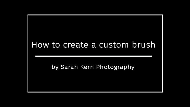 How to create a custom brush by Sarah Kern Photography -  JULY 2020