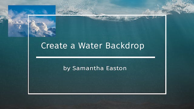 Create A Water Backdrop by Samantha E...
