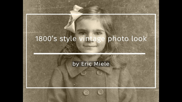 1800 Style Vintage Photo Look tutorial by Eric Miele JUNE 2021