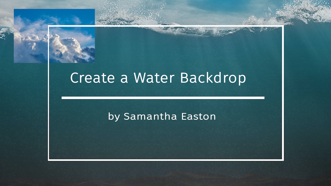 Create A Water Backdrop by Samantha Easton June 2020