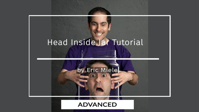 Head In Jar Tutorial for Advanced Users by Eric Miele - MAY 2020