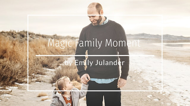 Magic Family Moment by Emily Julander - March 2020