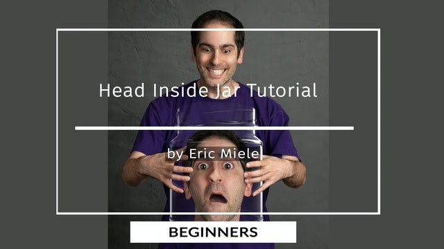 Head Inside Jar Tutorial by Eric Miele