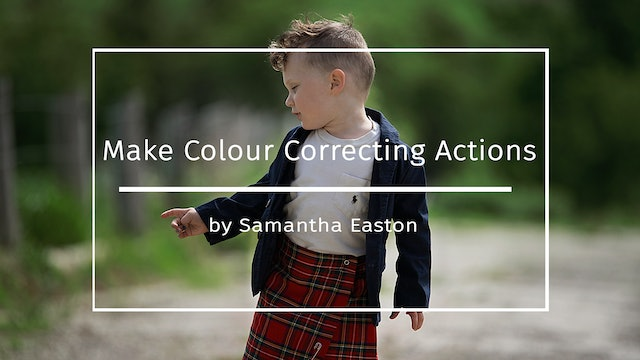 How To Create Colour Correcting Actions by Samantha Easton May 2020