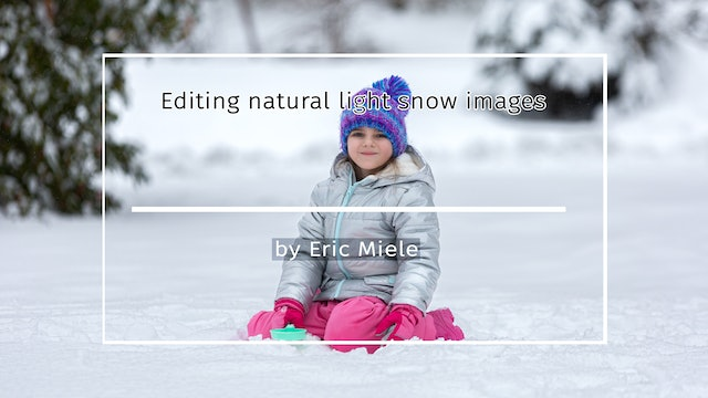 Editing natural light snow images tutorial by Eric Miele FEBRUARY 2021