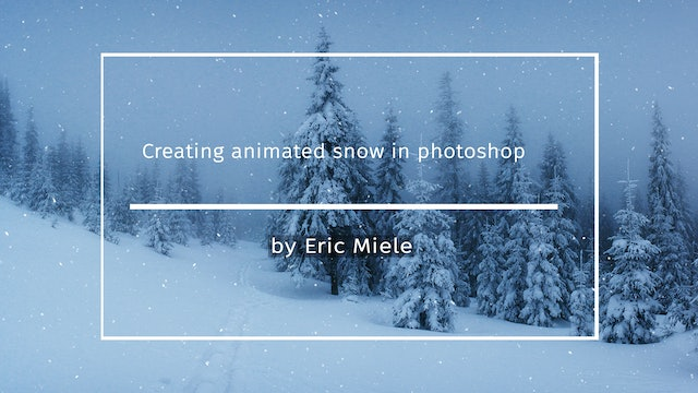 Creating animated snow in PS tutorial by Eric Miele DECEMBER 2020