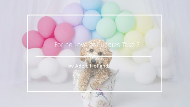 For The Love of Puppies Take 2 by Adele Holland -  JULY 2020