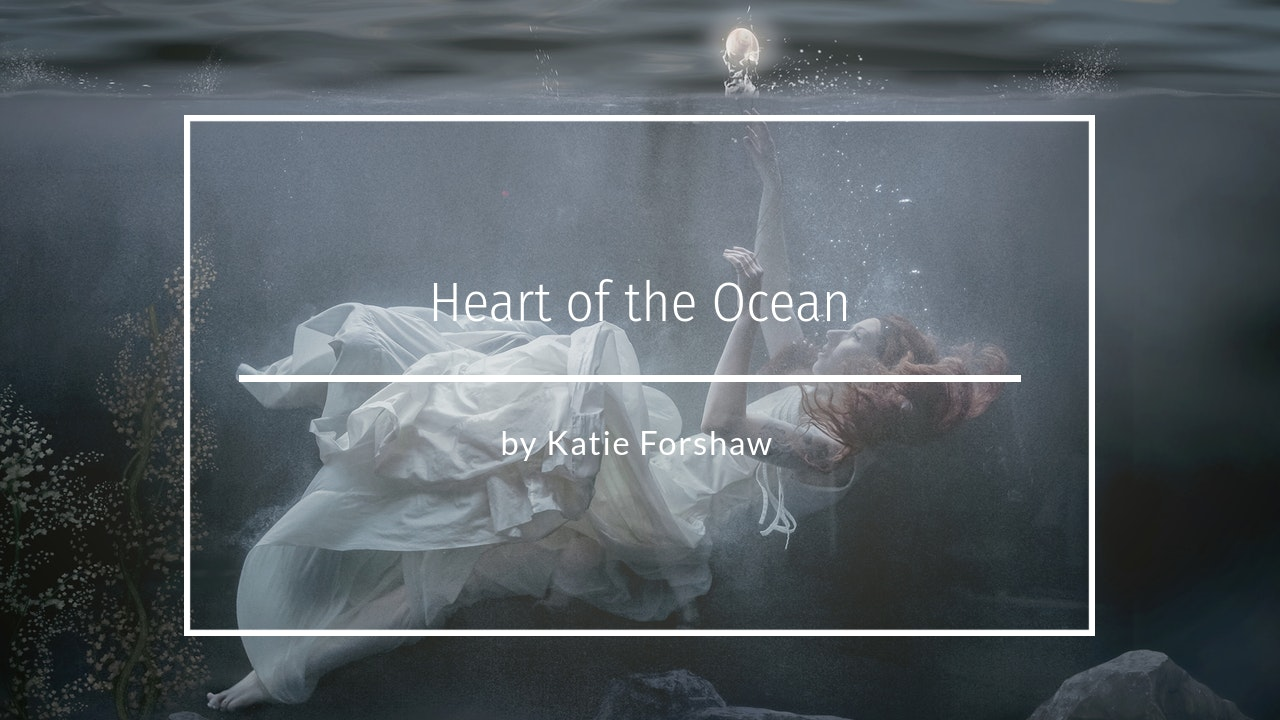 Heart of the Ocean by Katie Forshaw December 2020
