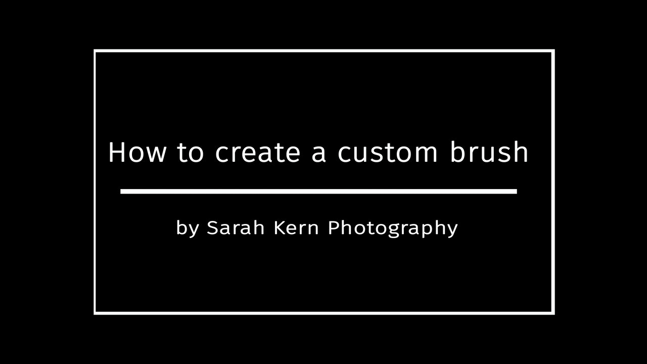 How to create a custom brush by Sarah Kern Photography July 2020