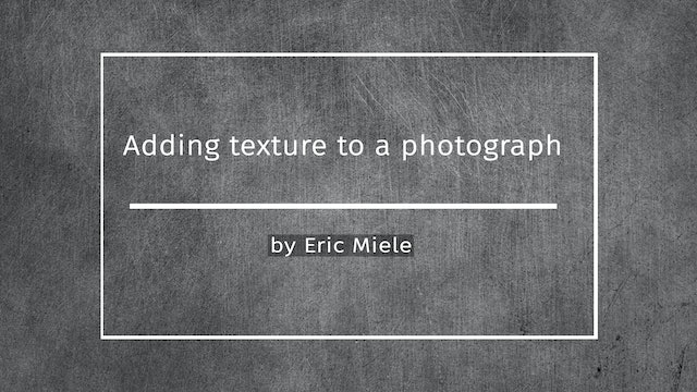 Adding texture to a photo in photoshop tutorial by Eric Miele DECEMBER 2020