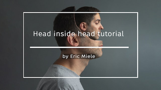 Head inside head tutorial by Eric Miele NOVEMBER 2020