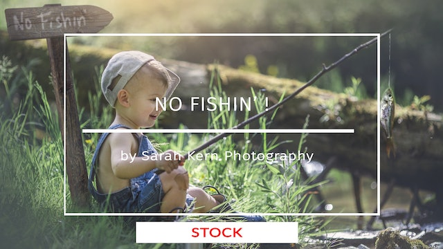 No Fishin' by Sarah Kern Photography - May 2020