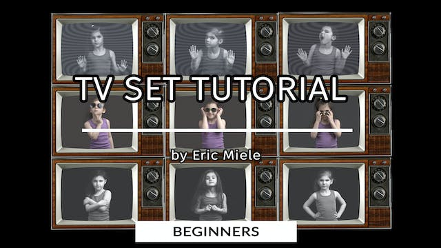 TV Set Tutorial for beginners by Eric Miele - August 2020