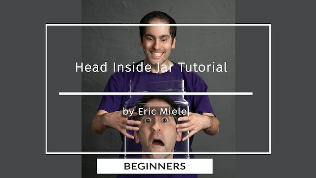 Head in Jar Tutorial for Beginners by Eric Miele - MAY 2020