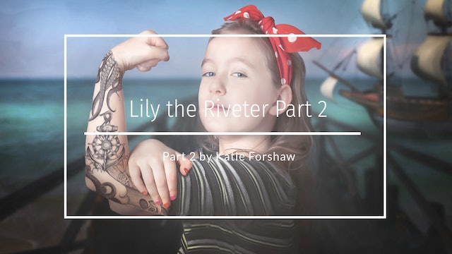 Lily the Riveter Part 2 speed edit by Katie Forshaw - Makememagical May 2020