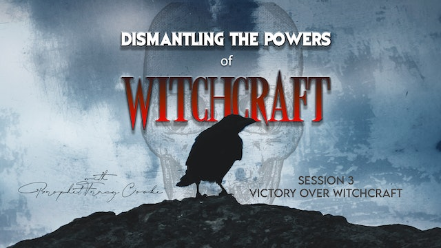 Dismantling The Powers of Witchcraft - Victory Over Witchcraft