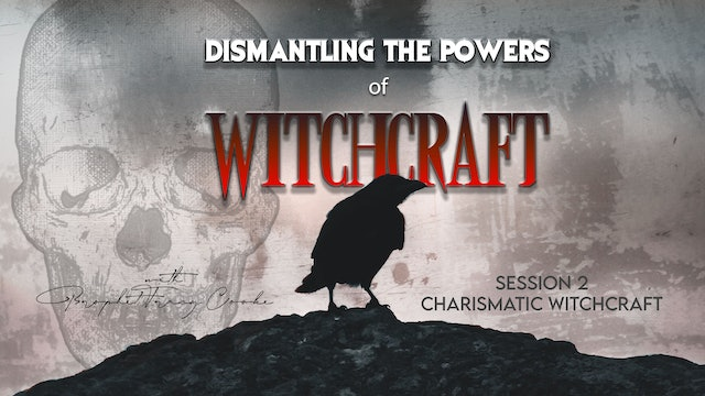 Dismantling The Powers of Witchcraft - Charismatic Witchcraft