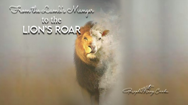 From The Lamb's Manger To The Lion's Roar!