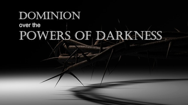 Dominion Over The Powers of Darkness