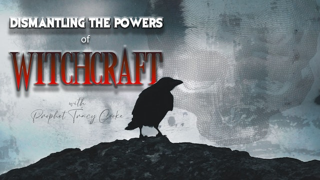 Dismantling The Powers Of Witchcraft