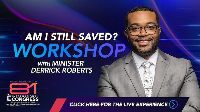 Workshop with  Minister Derrick Roberts - Am I Still Saved?: