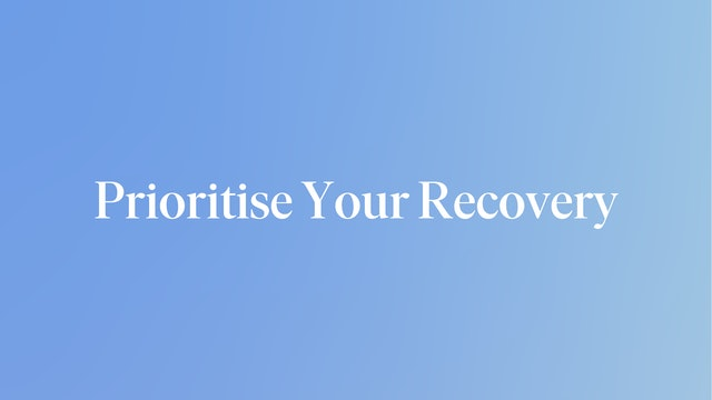 Prioritise Your Recovery