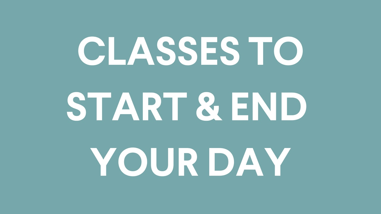 The Perfect Classes To Start And End Your Day