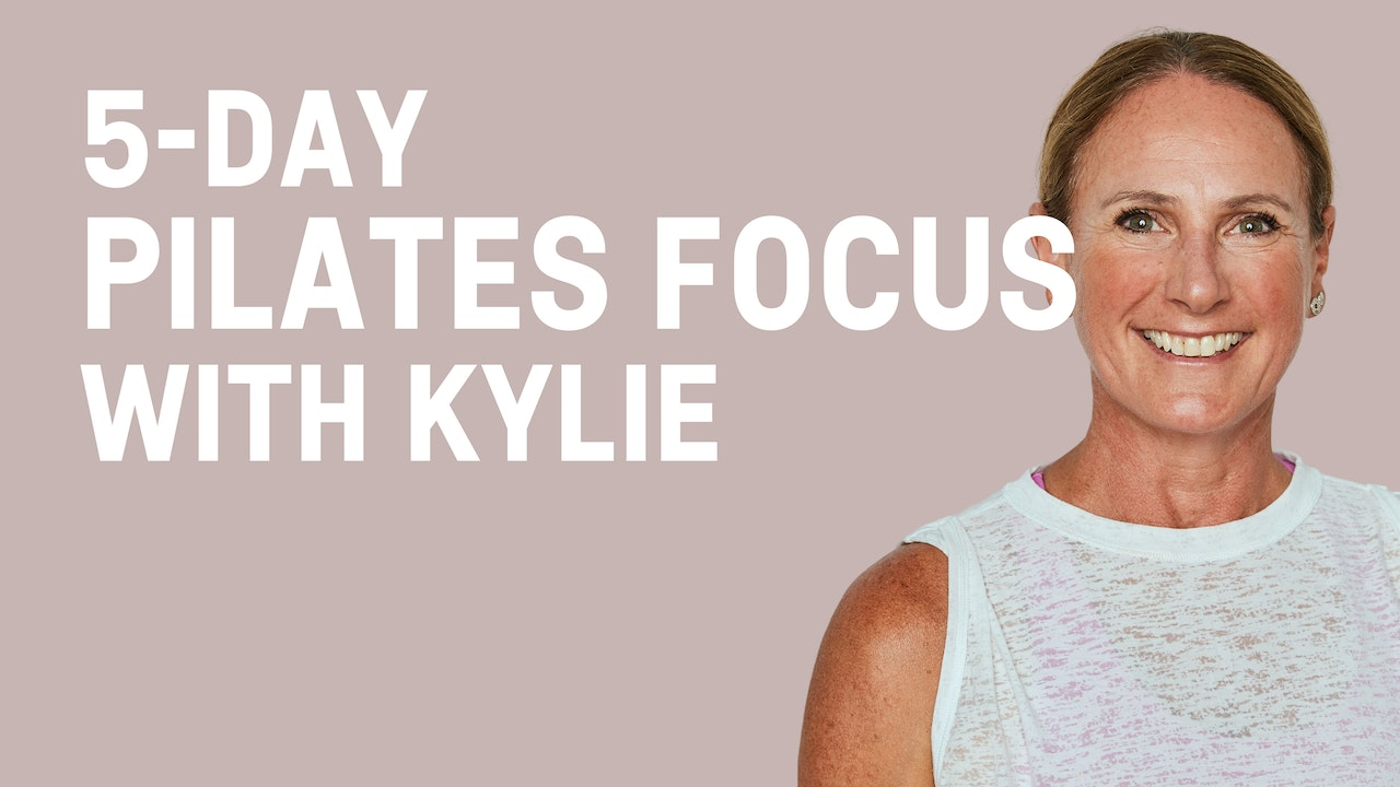 5-Day Pilates Focus with Kylie