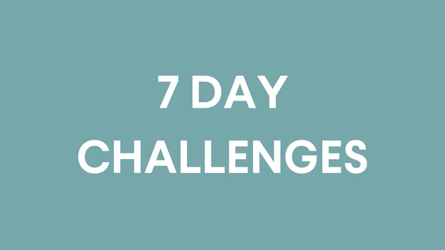 7 DAY CHALLENGES