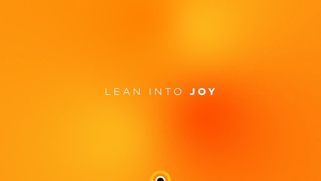Lean Into Joy